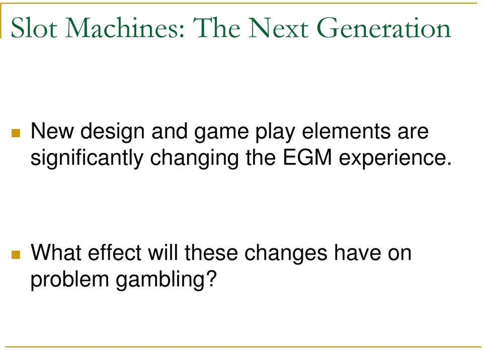 significantly changing the EGM experience.