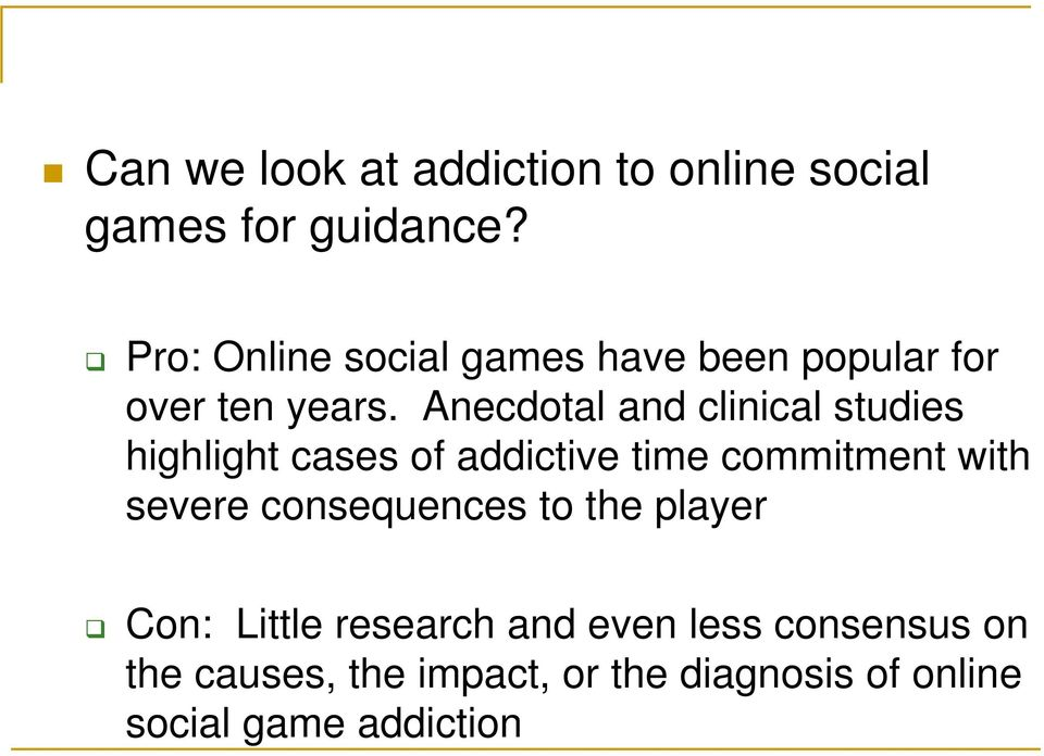 Anecdotal and clinical studies highlight cases of addictive time commitment with severe