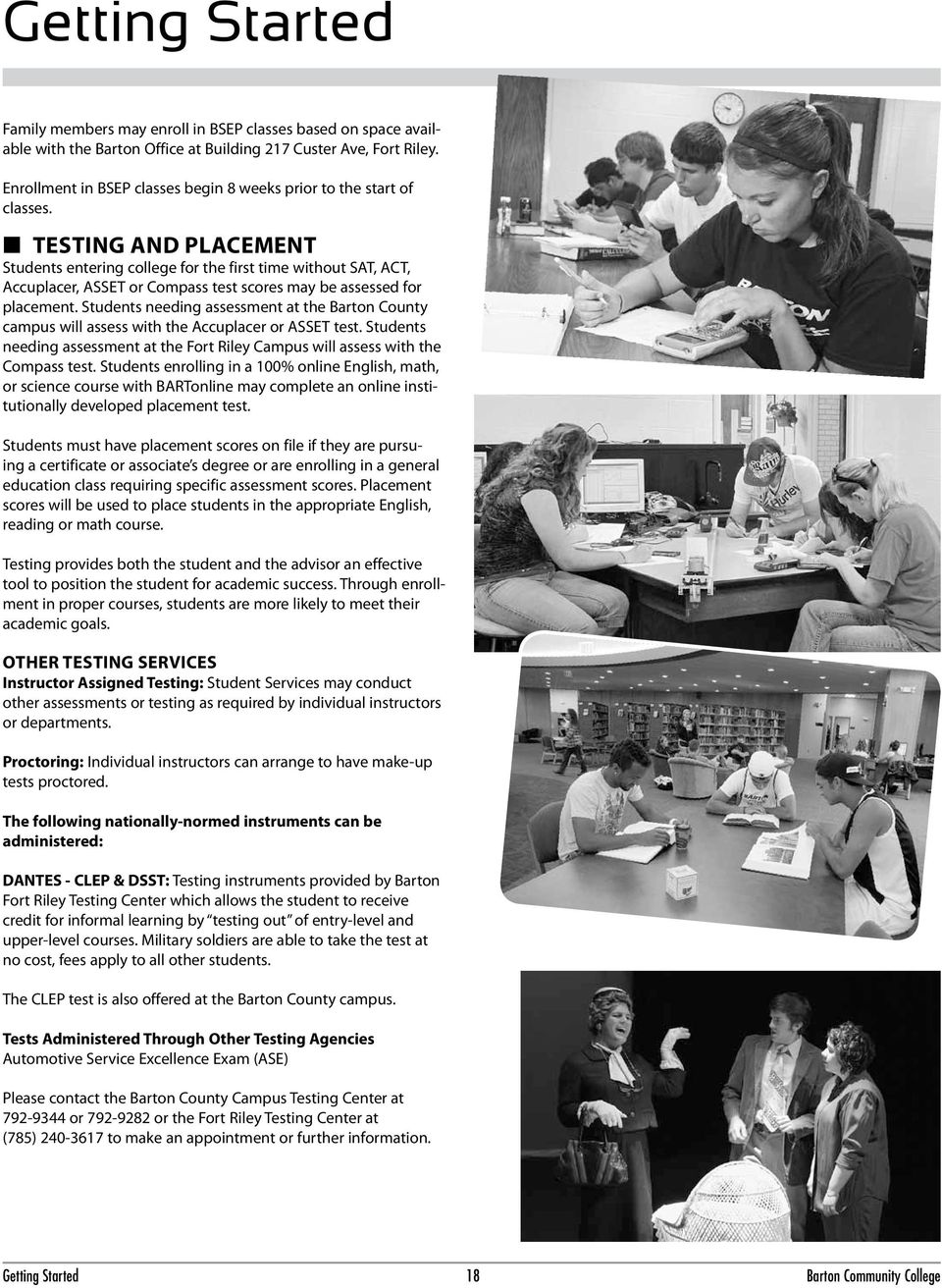 testing and placement Students entering college for the first time without SAT, ACT, Accuplacer, ASSET or Compass test scores may be assessed for placement.