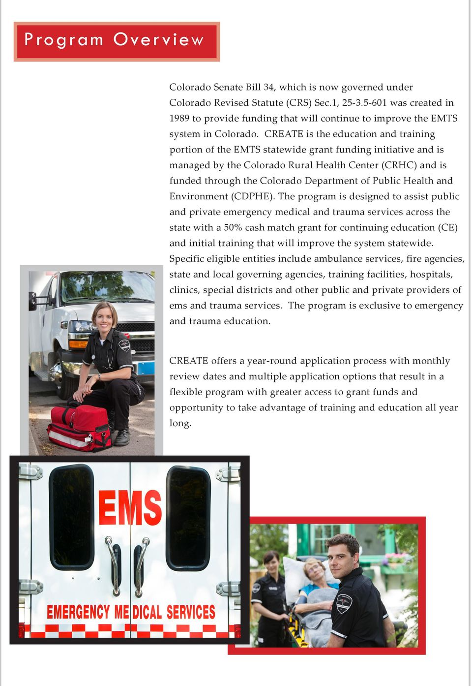 CREATE is the education and training portion of the EMTS statewide grant funding initiative and is managed by the Colorado Rural Health Center (CRHC) and is funded through the Colorado Department of