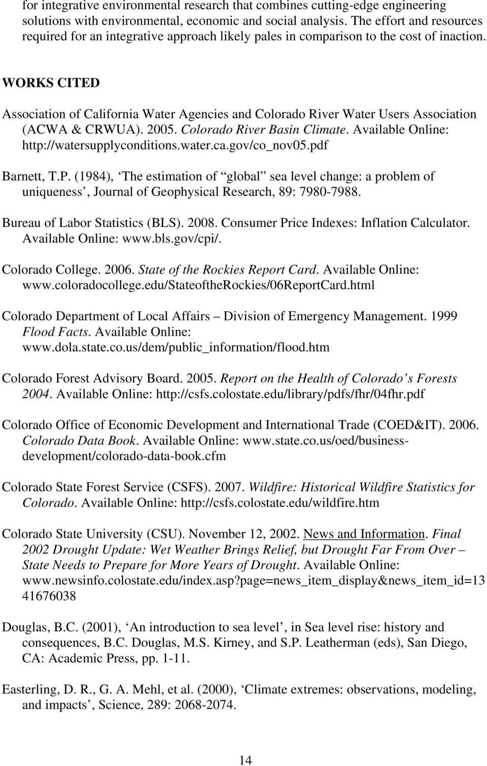 WORKS CITED Association of California Water Agencies and Colorado River Water Users Association (ACWA & CRWUA). 2005. Colorado River Basin Climate. Available Online: http://watersupplyconditions.