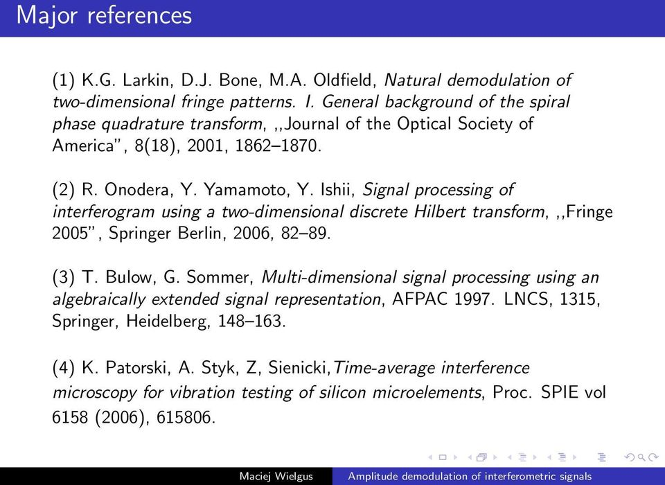 Ishii, Signal processing of interferogram using a two-dimensional discrete Hilbert transform,,,fringe 2005, Springer Berlin, 2006, 82 89. (3) T. Bulow, G.