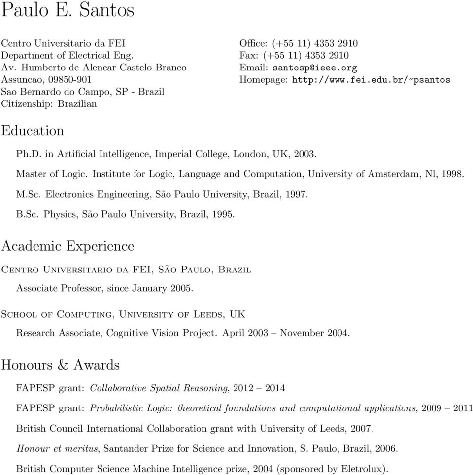 org Homepage: http://www.fei.edu.br/~psantos Education Ph.D. in Artificial Intelligence, Imperial College, London, UK, 2003. Master of Logic.
