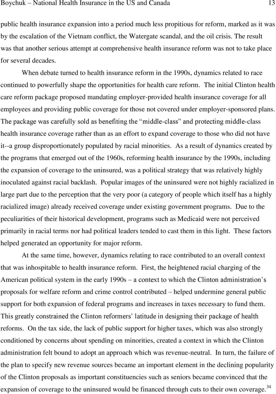 When debate turned to health insurance reform in the 1990s, dynamics related to race continued to powerfully shape the opportunities for health care reform.