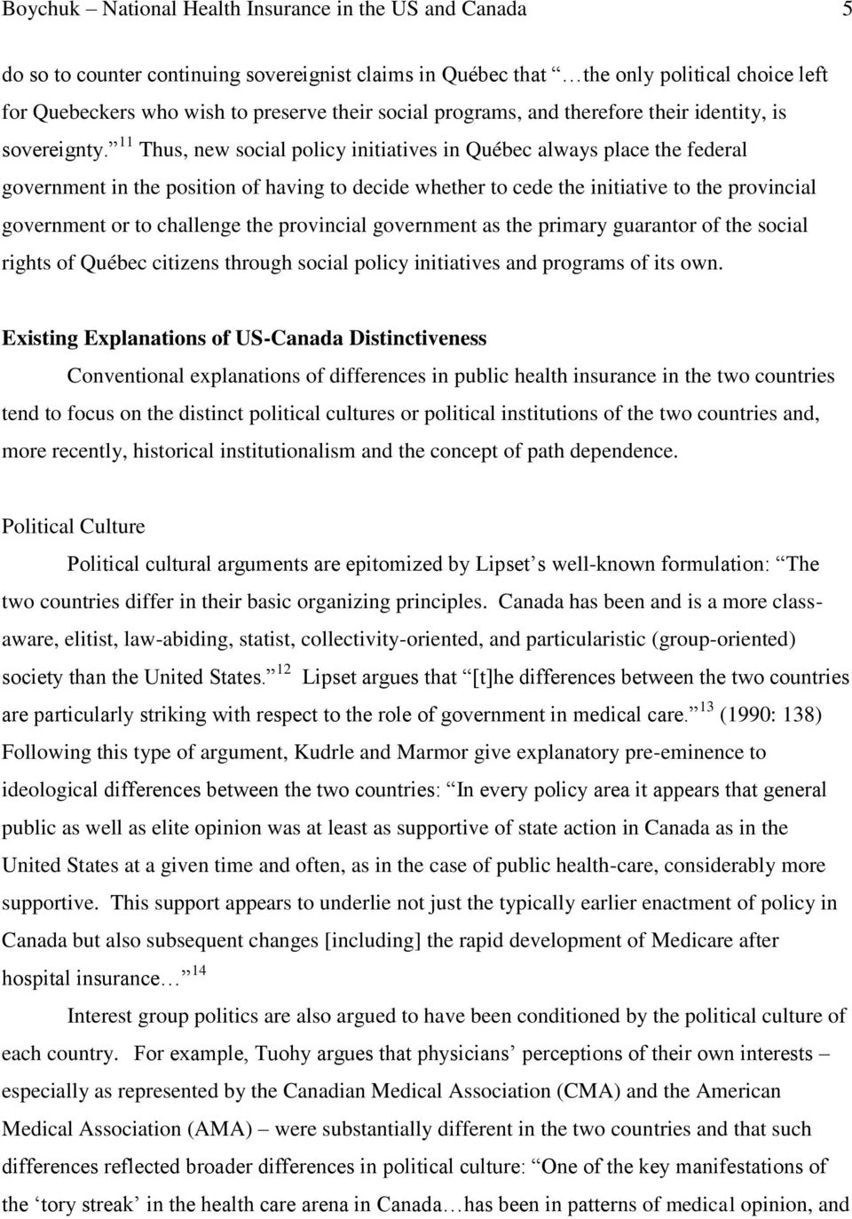 11 Thus, new social policy initiatives in Québec always place the federal government in the position of having to decide whether to cede the initiative to the provincial government or to challenge