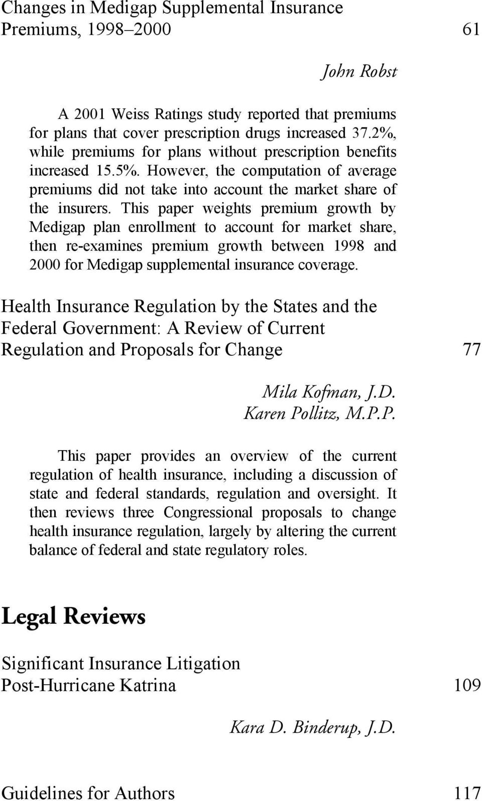 This paper weights premium growth by Medigap plan enrollment to account for market share, then re-examines premium growth between 1998 and 2000 for Medigap supplemental insurance coverage.