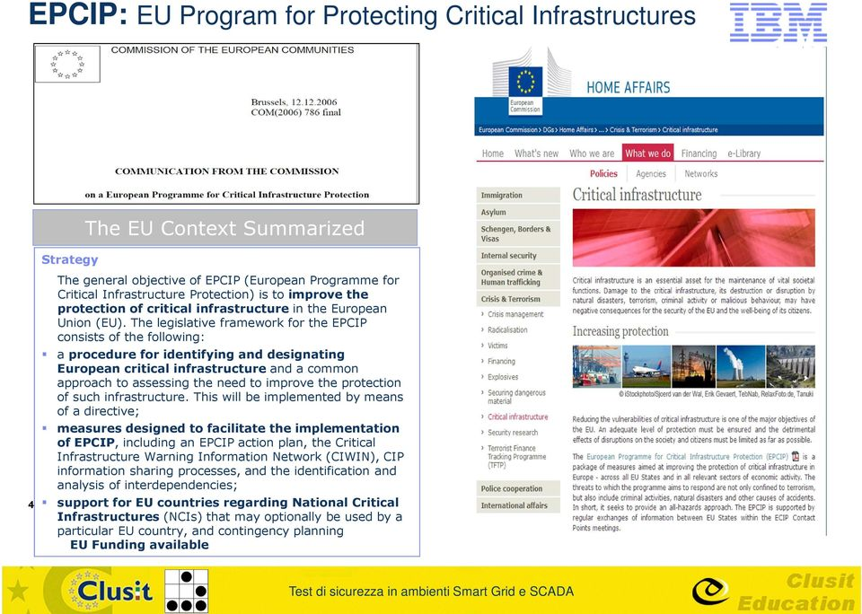 The legislative framework for the EPCIP consists of the following: a procedure for identifying and designating European critical infrastructure and a common approach to assessing the need to improve