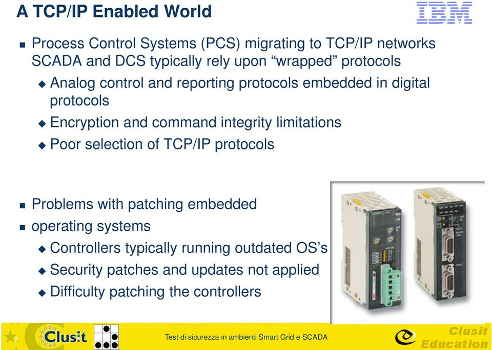 command integrity limitations Poor selection of TCP/IP protocols Problems with patching embedded operating