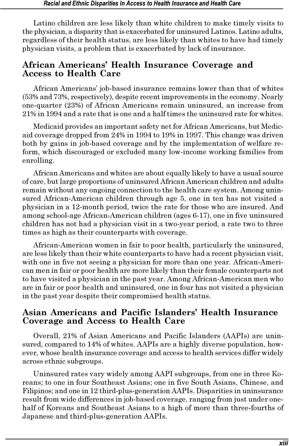 African Americans Health Insurance Coverage and Access to Health Care African Americans job-based insurance remains lower than that of whites (53% and 73%, respectively), despite recent improvements