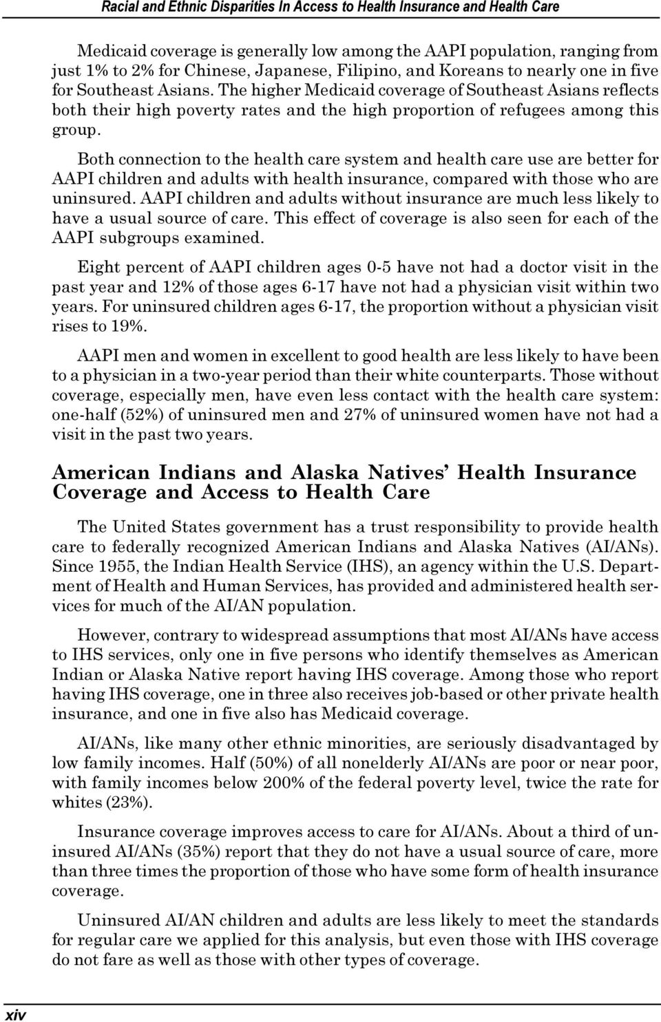 Both connection to the health care system and health care use are better for AAPI children and adults with health insurance, compared with those who are uninsured.