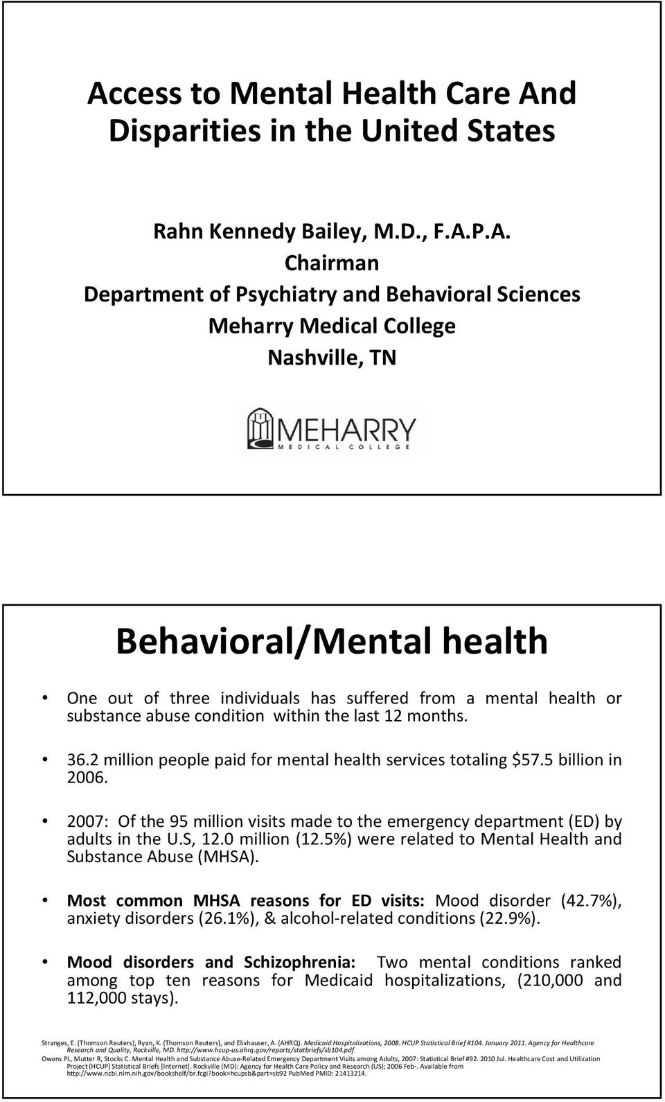 2 million people paid for mental health services totaling $57.5 billion in 2006. 2007: Of the 95 million visits made to the emergency department (ED) by adults in the U.S, 12.0 million (12.