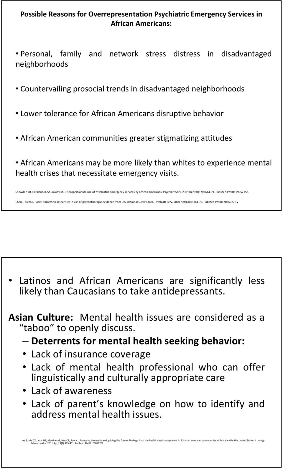 whites to experience mental health crises that necessitate emergency visits. Snowden LR, Catalano R, Shumway M. Disproportionate use of psychiatric emergency services by african americans.