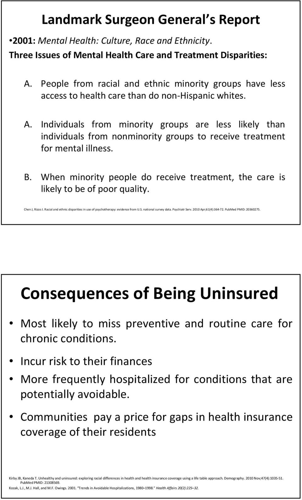 Individuals from minority groups are less likely than individuals from nonminority groups to receive treatment for mental illness. B.