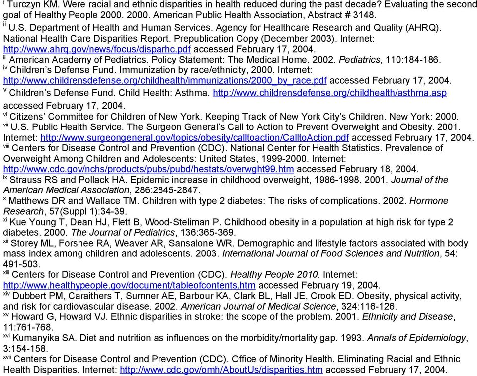 ahrq.gov/news/focus/disparhc.pdf accessed February 17, 2004. iii American Academy of Pediatrics. Policy Statement: The Medical Home. 2002. Pediatrics, 110:184-186. iv Children s Defense Fund.