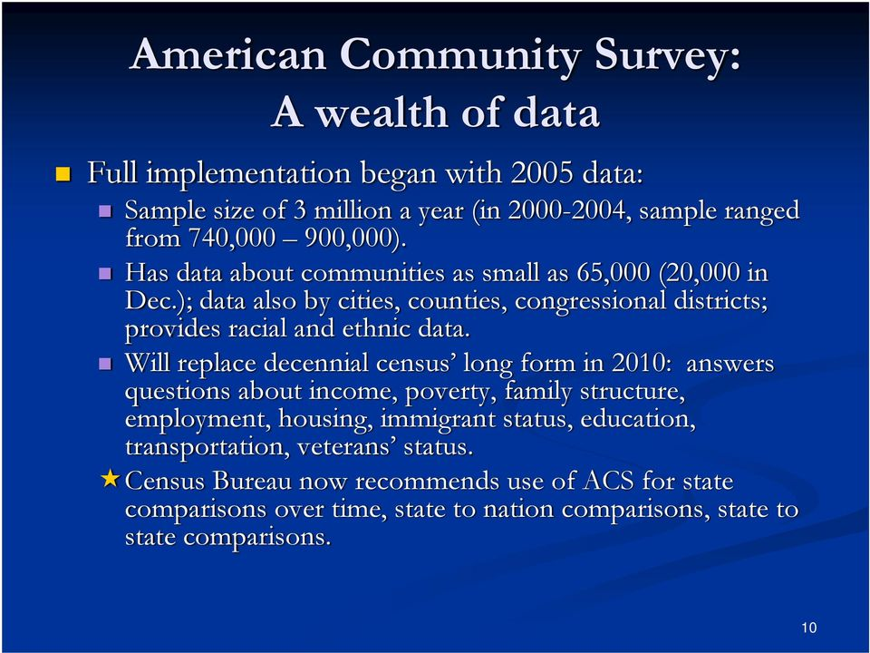 Will replace decennial census long form in 2010: answers questions about income, poverty, family structure, employment, housing, immigrant status, education,