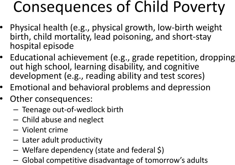 g., reading ability and test scores) Emotional and behavioral problems and depression Other consequences: Teenage out of wedlock birth Child