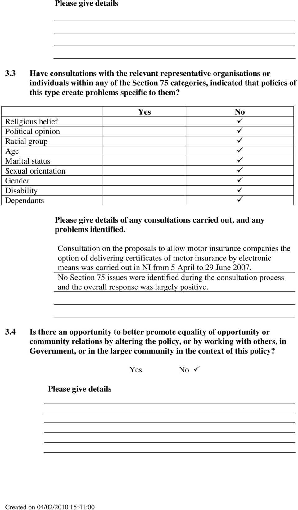 Religious belief Political opinion Racial group Age Marital status Sexual orientation Gender Disability Dependants Yes No Please give details of any consultations carried out, and any problems