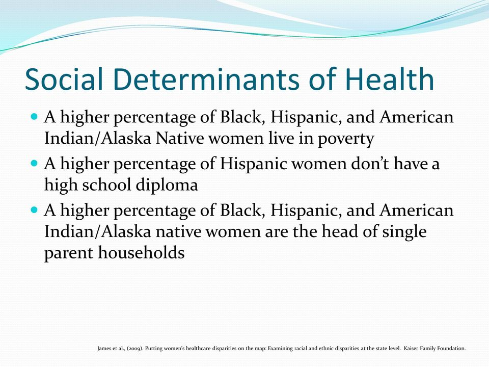 and American Indian/Alaska native women are the head of single parent households James et al., (2009).