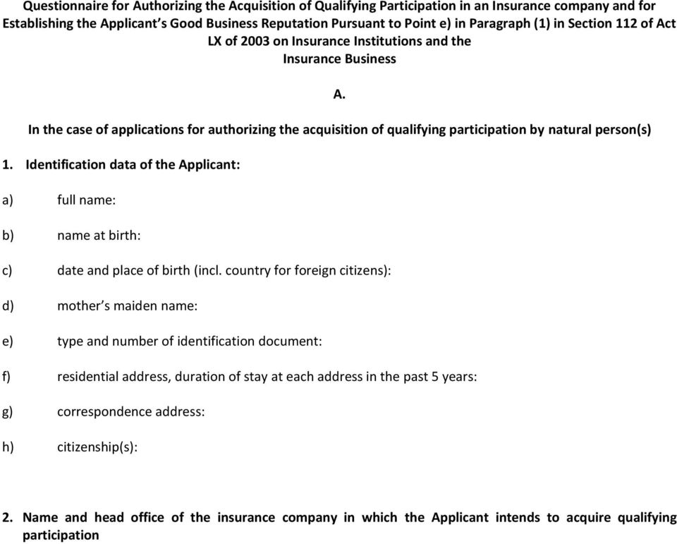 Identification data of the Applicant: a) full name: b) name at birth: c) date and place of birth (incl.