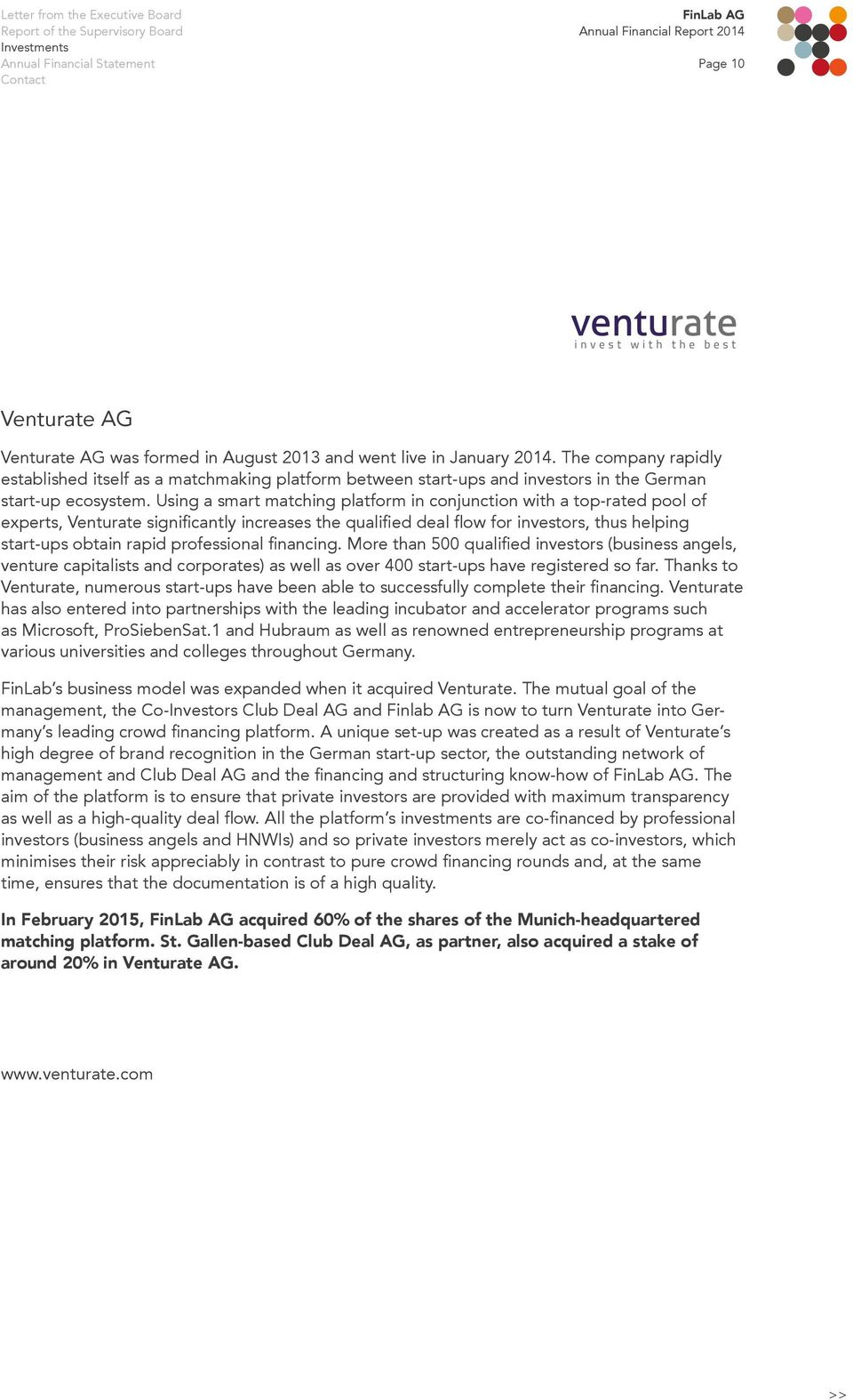Using a smart matching platform in conjunction with a top-rated pool of experts, Venturate significantly increases the qualified deal flow for investors, thus helping start-ups obtain rapid