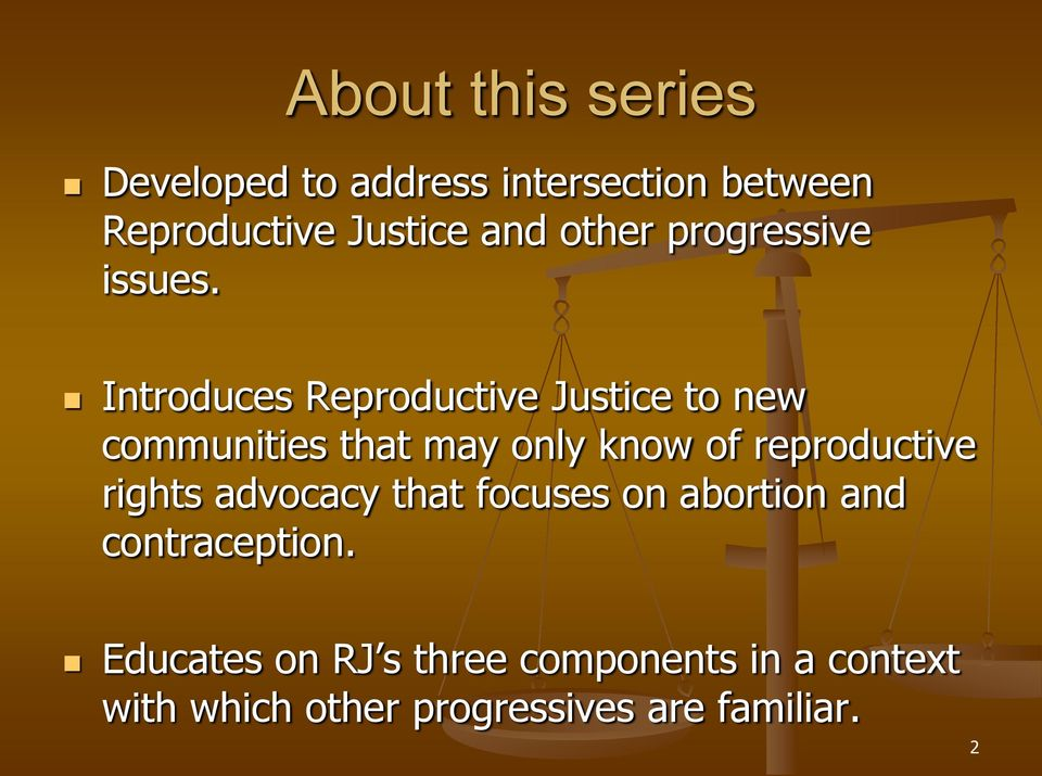 Introduces Reproductive Justice to new communities that may only know of reproductive