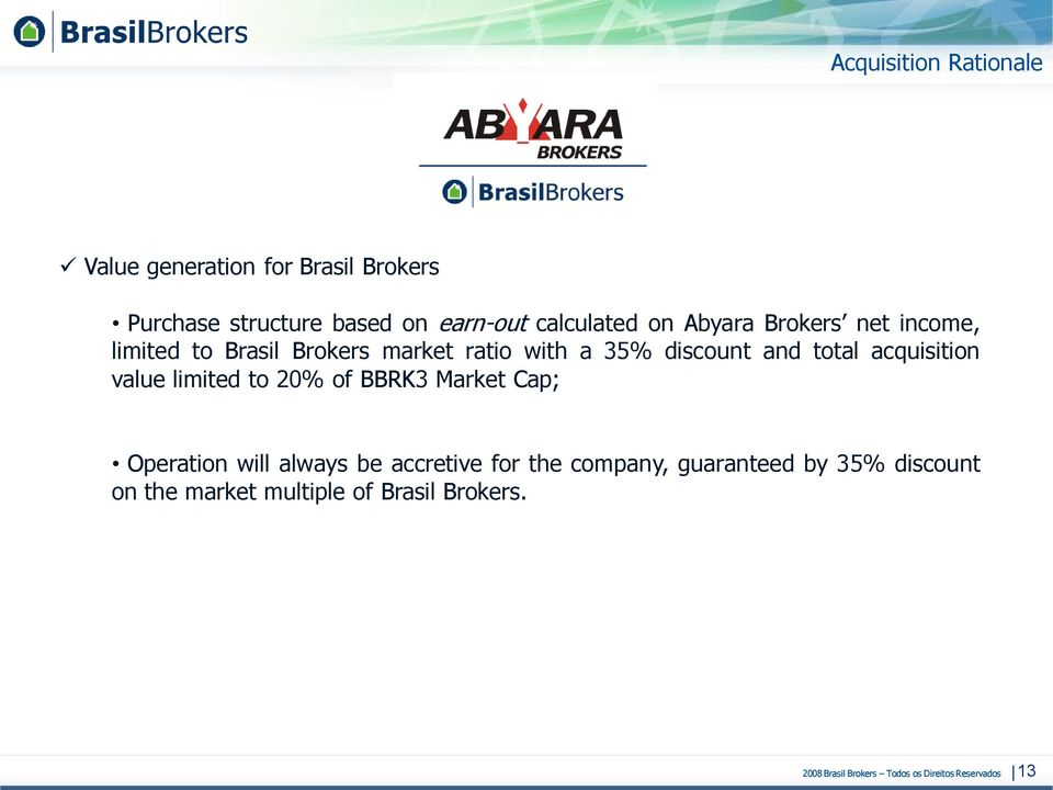 discount and total acquisition value limited to 20% of BBRK3 Market Cap; Operation will always