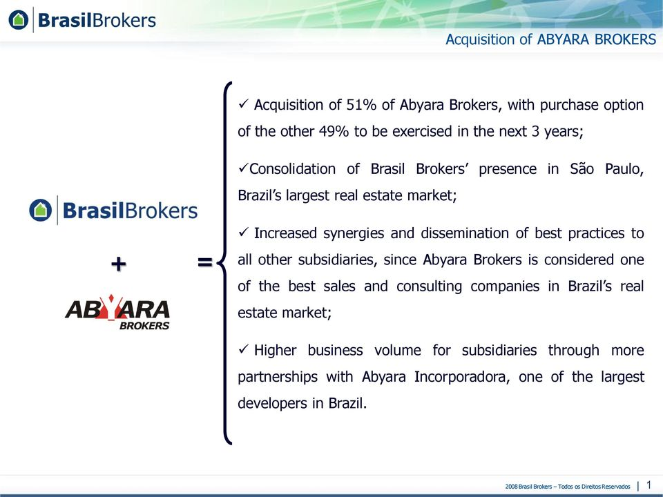 practices to all other subsidiaries, since Abyara Brokers is considered one of the best sales and consulting companies in Brazil s real estate