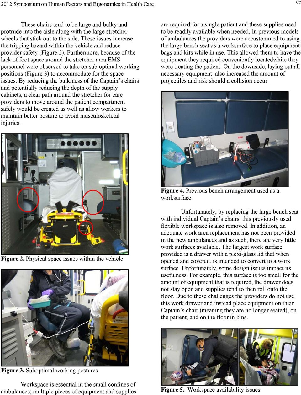 Furthermore, because of the lack of foot space around the stretcher area EMS personnel were observed to take on sub optimal working positions (Figure 3) to accommodate for the space issues.