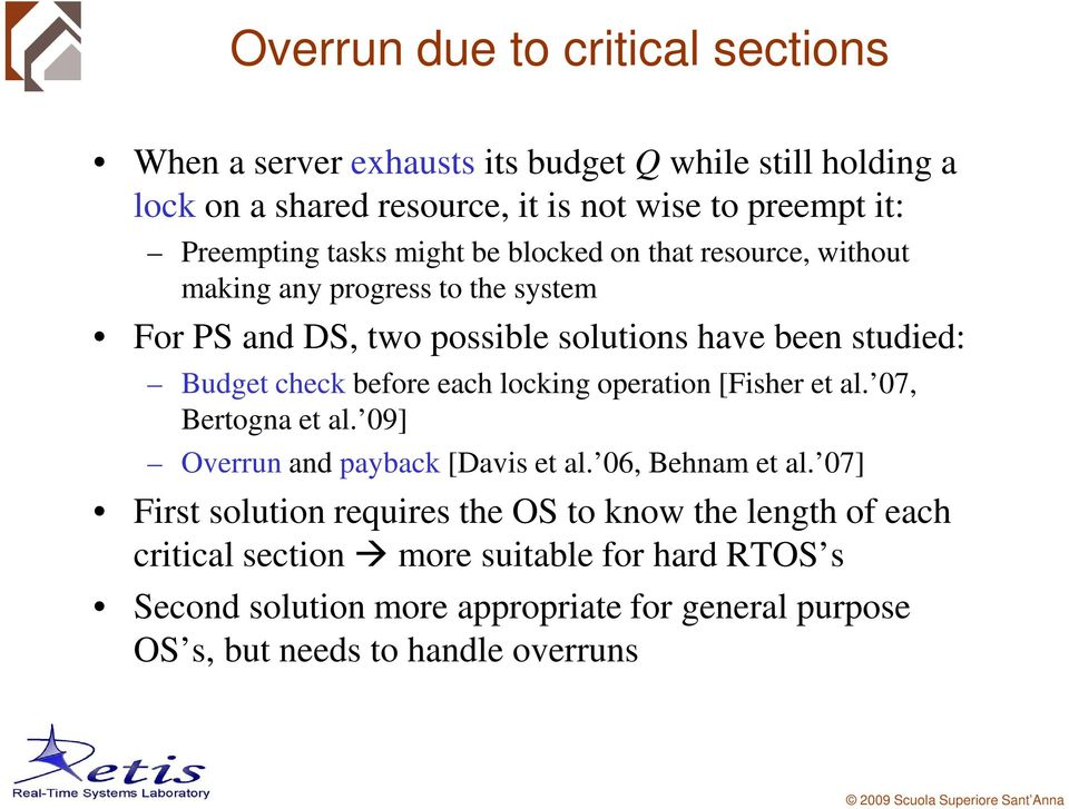 check before each locking operation [Fisher et al. 07, Bertogna et al. 09] Overrun and payback [Davis et al. 06, Behnam et al.
