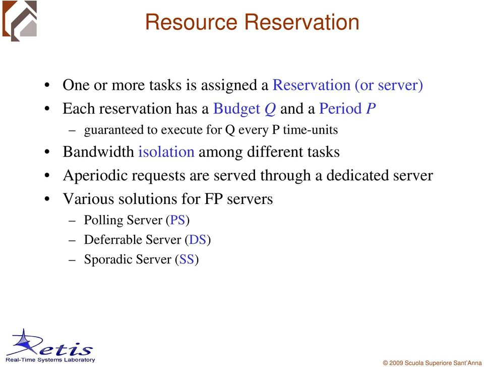 Bandwidth isolation among different tasks Aperiodic requests are served through a dedicated