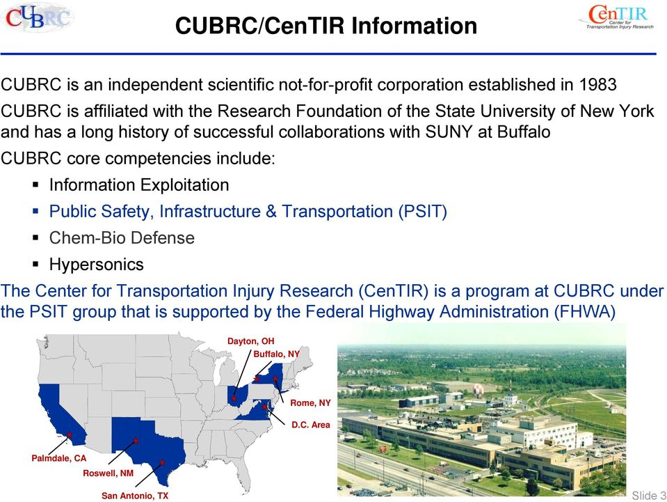 Public Safety, Infrastructure & Transportation (PSIT) Chem-Bio Defense Hypersonics The Center for Transportation Injury Research (CenTIR) is a program at CUBRC