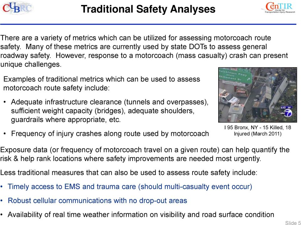 Examples of traditional metrics which can be used to assess motorcoach route safety include: Adequate infrastructure clearance (tunnels and overpasses), sufficient weight capacity (bridges), adequate