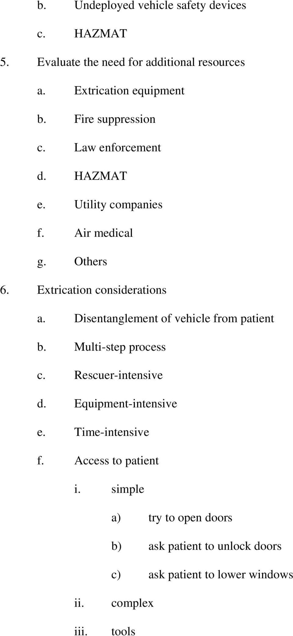 Disentanglement of vehicle from patient b. Multi-step process c. Rescuer-intensive d. Equipment-intensive e. Time-intensive f.