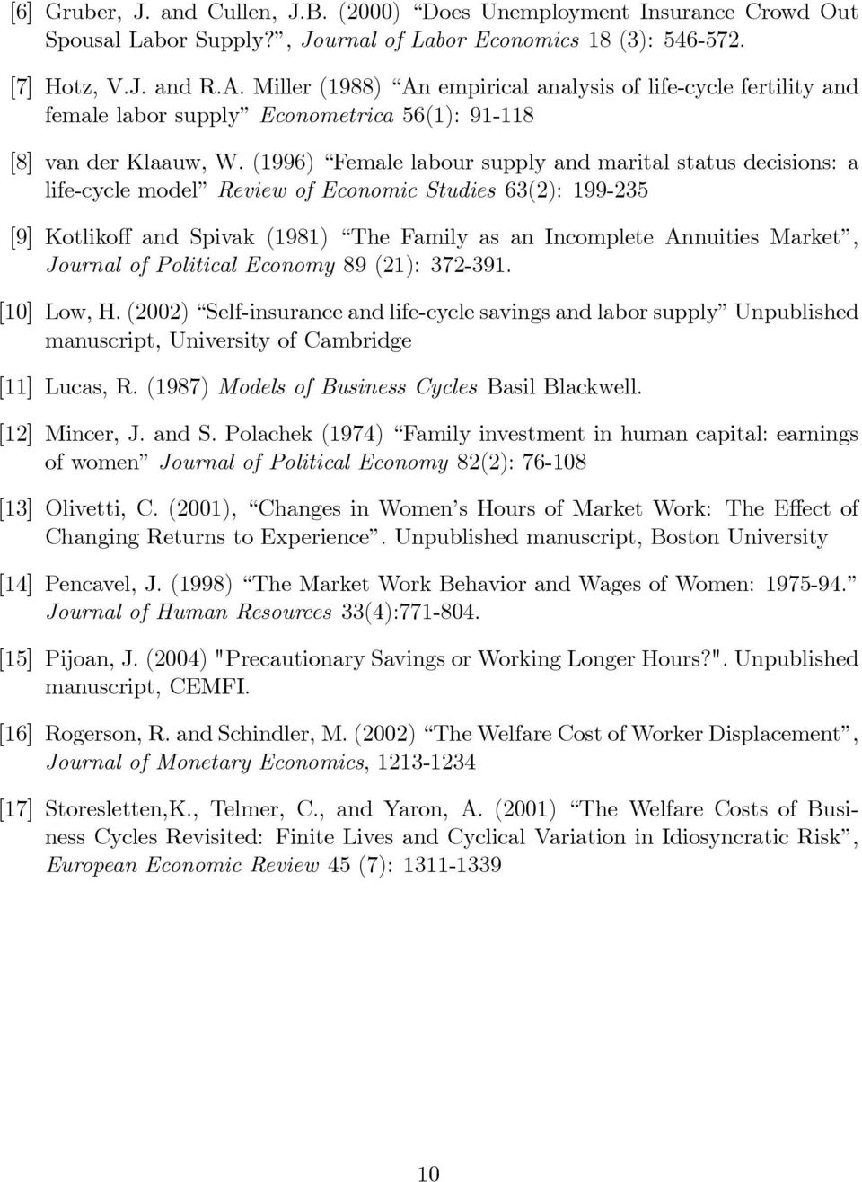 (1996) Female labour supply and marital status decisions: a life-cycle model Review of Economic Studies 63(2): 199-235 [9] Kotlikoff and Spivak (1981) The Family as an Incomplete Annuities Market,