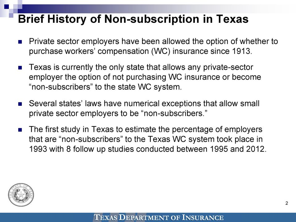 Texas is currently the only state that allows any private-sector employer the option of not purchasing WC insurance or become non-subscribers to the state WC