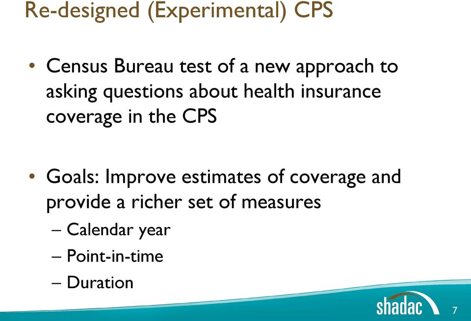 in the CPS Goals: Improve estimates of coverage and provide