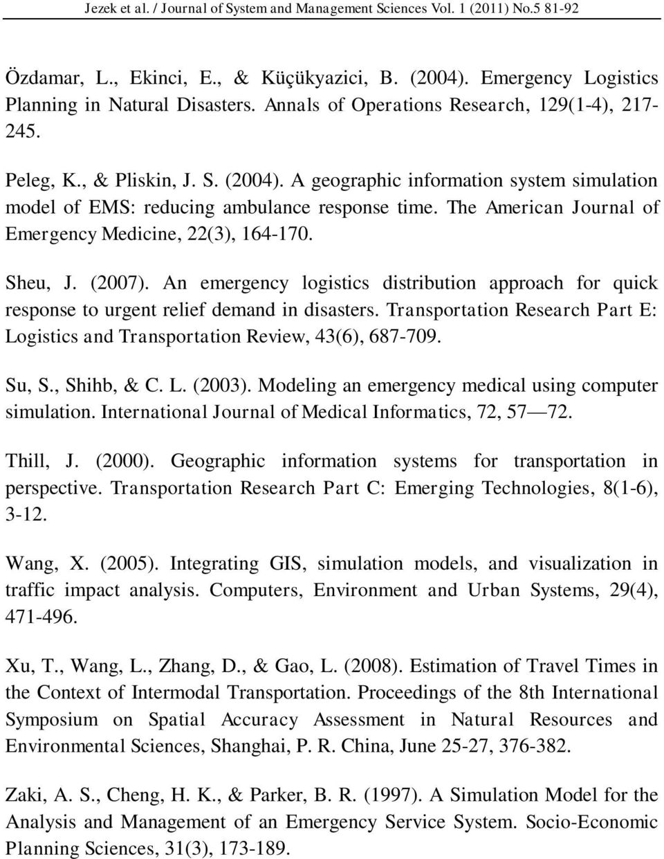 Transportation Research Part E: Logistics and Transportation Review, 43(6), 687-709. Su, S., Shihb, & C. L. (2003). Modeling an emergency medical using computer simulation.