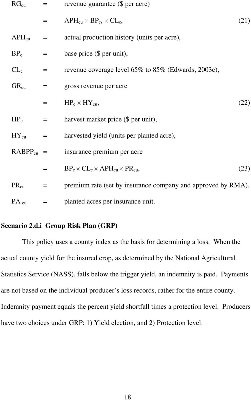 cu PR cu, (23) PR cu = premium rate (set by isurace compay ad approved by RMA), PA cu = plated acres per isurace uit. Sceario 2.d.i Group Risk Pla (GRP) This policy uses a couty idex as the basis for determiig a loss.