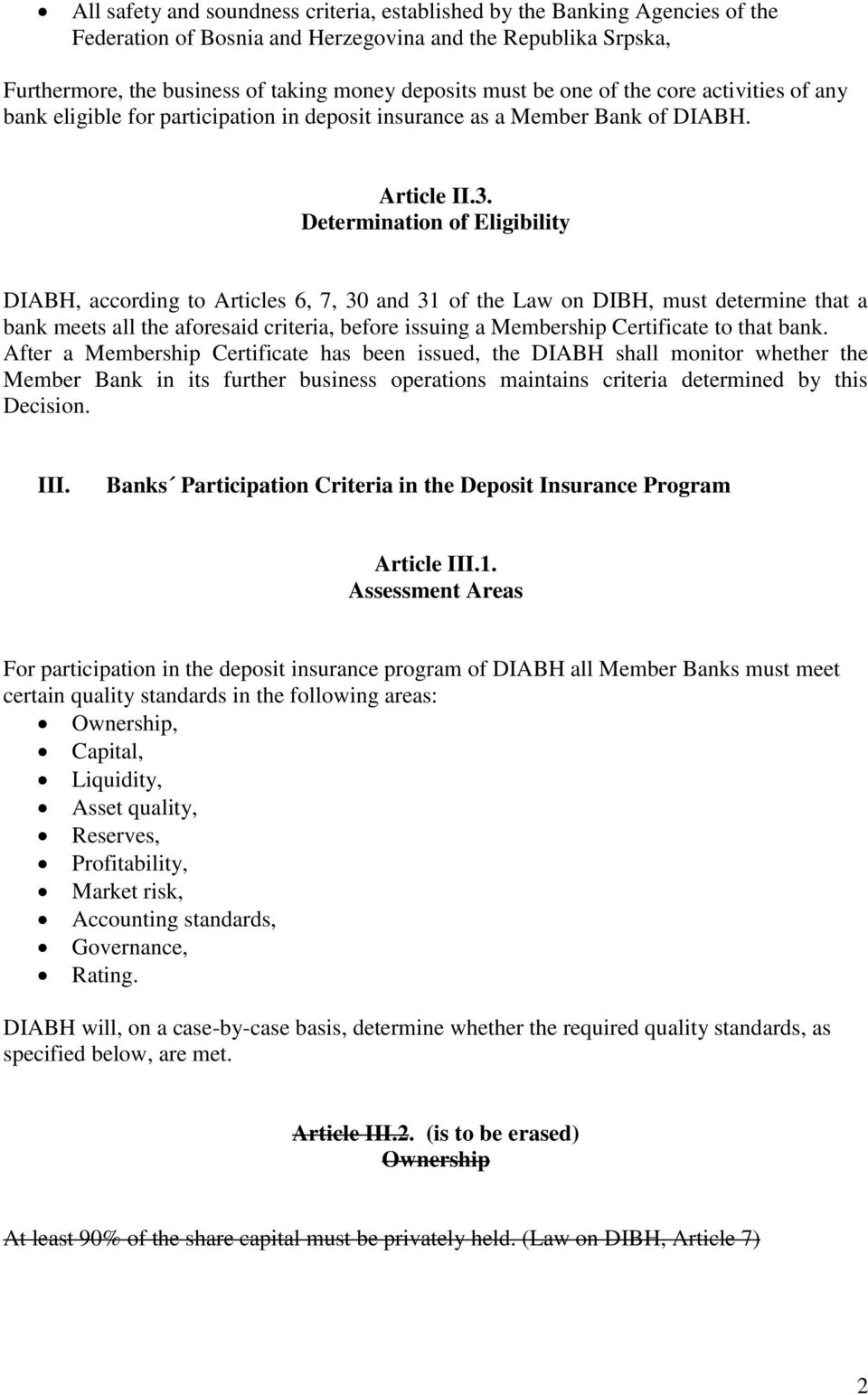Determination of Eligibility DIABH, according to Articles 6, 7, 30 and 31 of the Law on DIBH, must determine that a bank meets all the aforesaid criteria, before issuing a Membership Certificate to