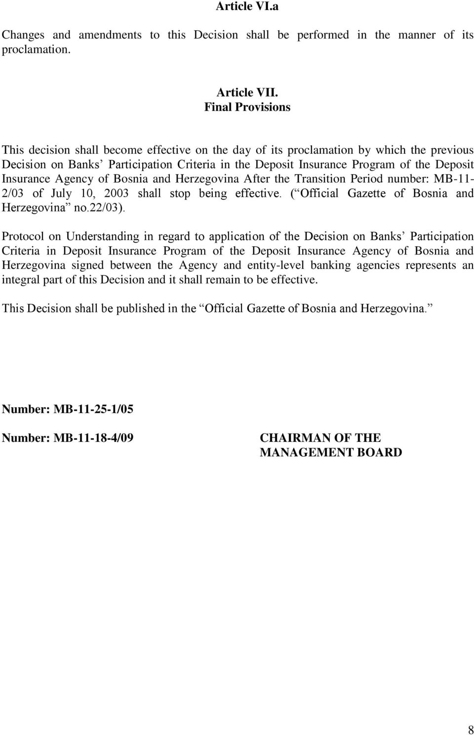 Insurance Agency of Bosnia and Herzegovina After the Transition Period number: MB-11-2/03 of July 10, 2003 shall stop being effective. ( Official Gazette of Bosnia and Herzegovina no.22/03).