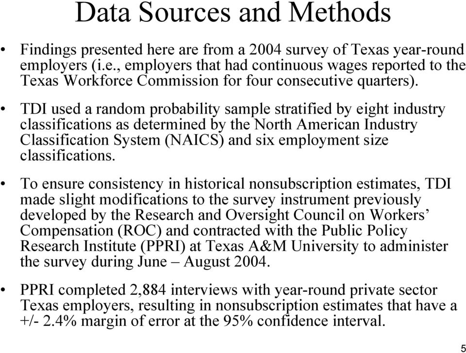 To ensure consistency in historical nonsubscription estimates, TDI made slight modifications to the survey instrument previously developed by the Research and Oversight Council on Workers