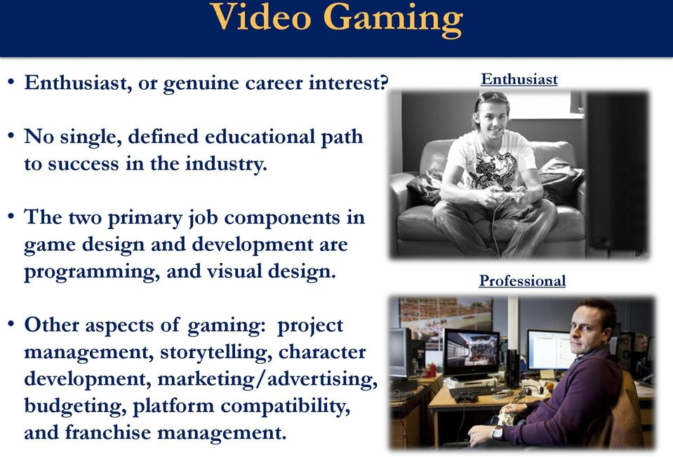 The two primary job components in game design and development are programming, and visual design.