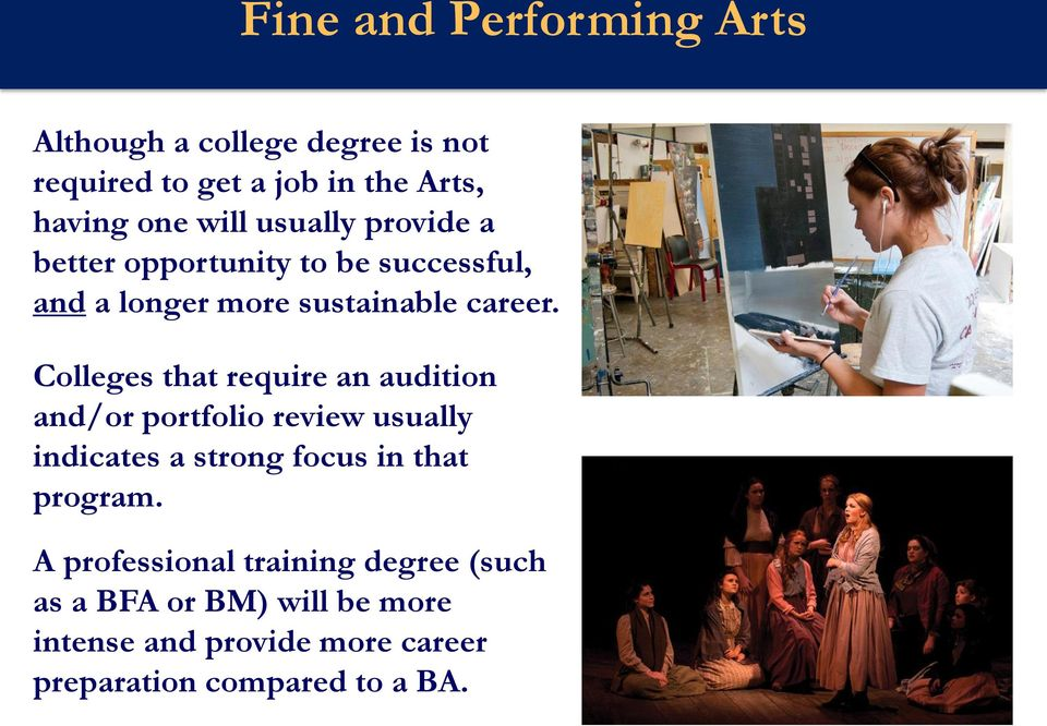 Colleges that require an audition and/or portfolio review usually indicates a strong focus in that program.