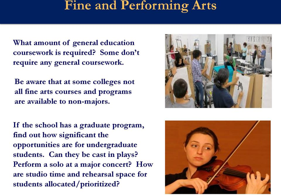 Be aware that at some colleges not all fine arts courses and programs are available to non-majors.