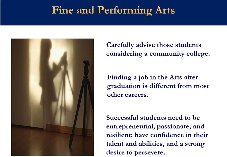 Finding a job in the Arts after graduation is different from most other careers.