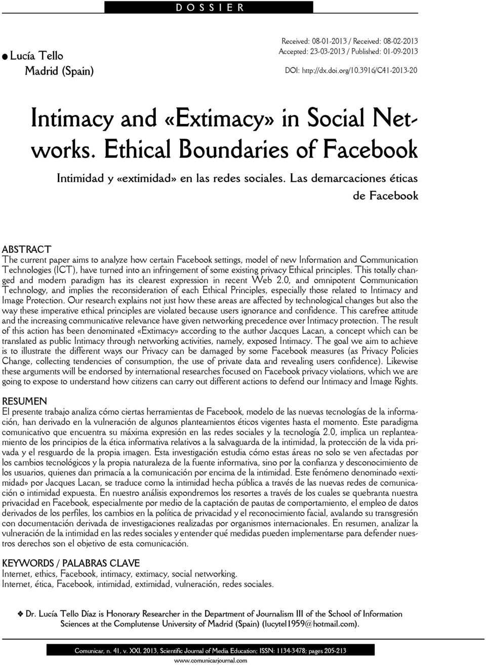 Las demarcaciones éticas de Facebook ABSTRACT The current paper aims to analyze how certain Facebook settings, model of new Information and Communication Technologies (ICT), have turned into an