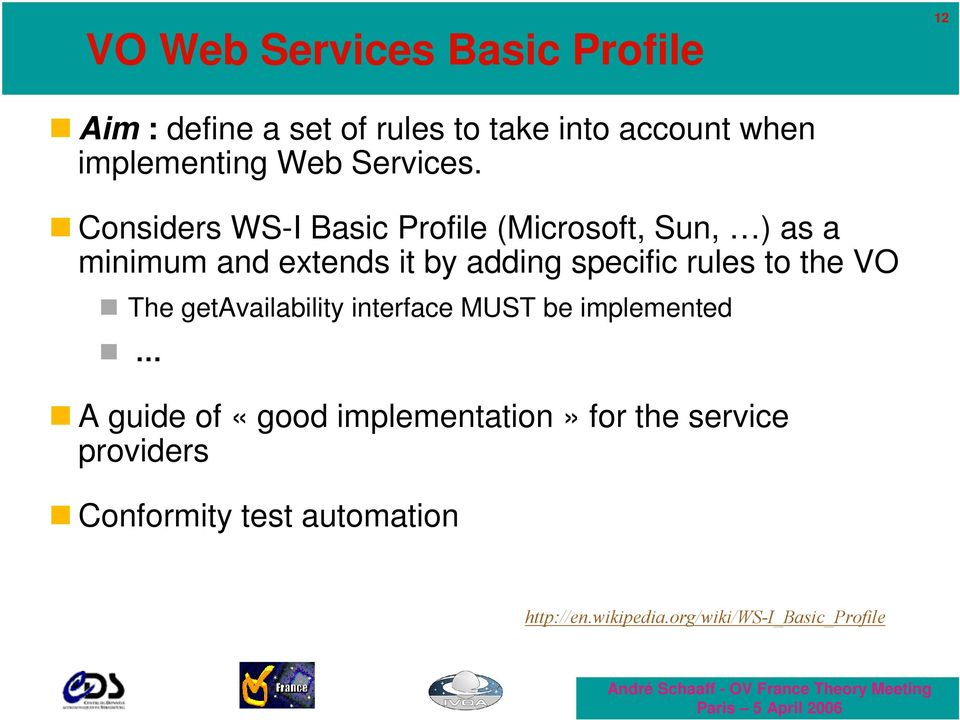 Considers WS-I Basic Profile (Microsoft, Sun, ) as a minimum and extends it by adding