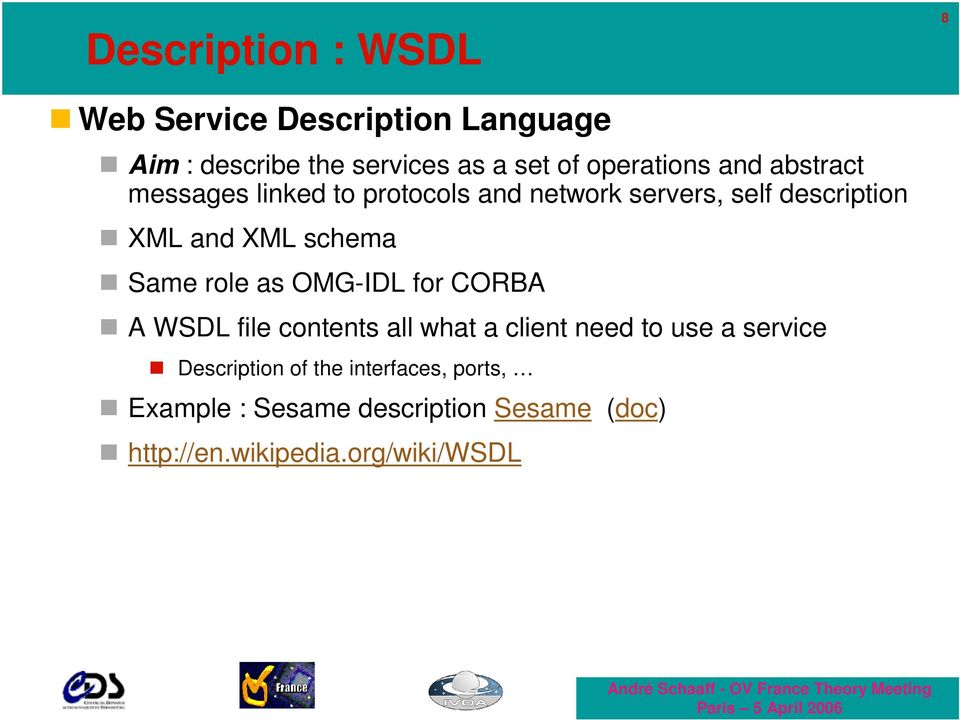 schema Same role as OMG-IDL for CORBA A WSDL file contents all what a client need to use a service