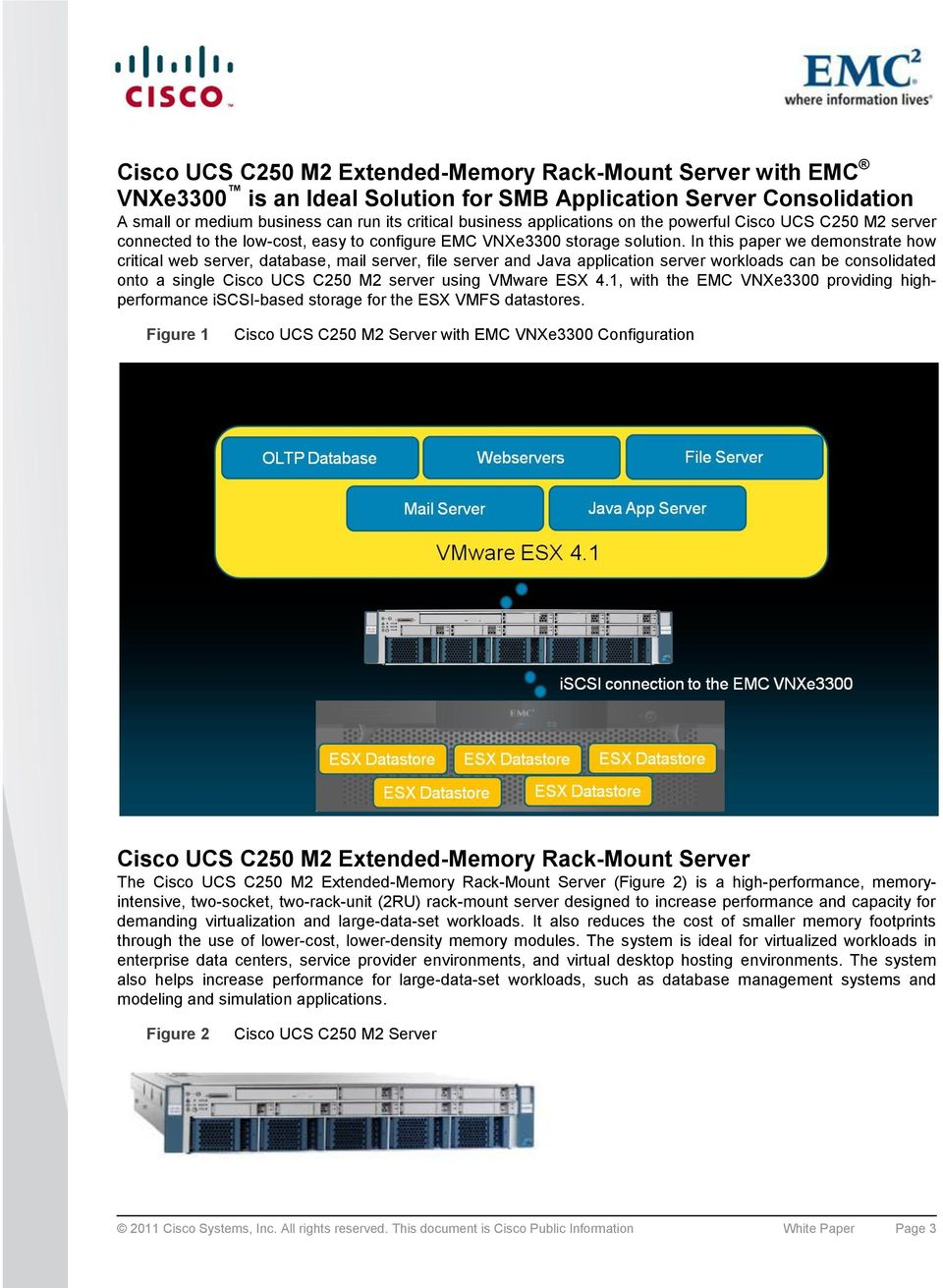 In this paper we demonstrate how critical web server, database, mail server, file server and Java application server workloads can be consolidated onto a single Cisco UCS C250 M2 server using VMware