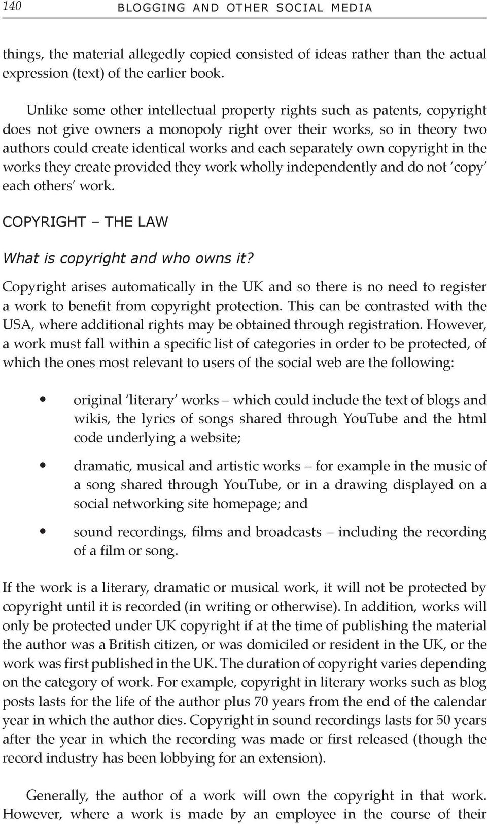 separately own copyright in the works they create provided they work wholly independently and do not copy each others work. COPYRIGHT THE LAW What is copyright and who owns it?